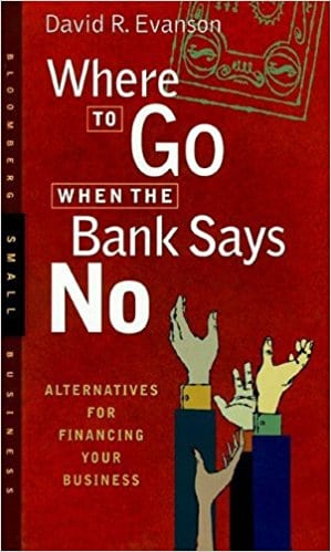 where to go when banks say no
